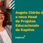Angela Cidrão é a nova Head de Projetos Educacionais da Kaptiva